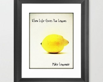 When Life Gives you Lemons Make Lemonade Inspirational Photography Art 11x14 Print