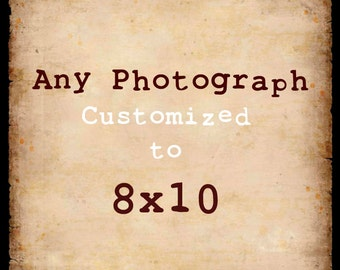 Customize any Photograph to 8x10 Print