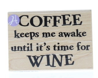 Hampton Art Coffee Keeps Me Awake until Time for Wine Stamp Wooden Rubber Stamp