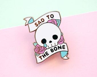 Sad to the Bone Enamel Pin