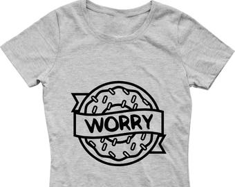 Donut Worry PNG Cut File Digital Download Funny Shirt Decal Donut Cut File Printable