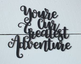 You're Our Greatest Adventure Sign | Nursery Decor | Woodland Nursery | Wood Nursery Wall Sign