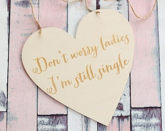 Don't Worry Ladies I'm Still Single Sign | Rustic Wedding Sign | Engraved Wood Sign
