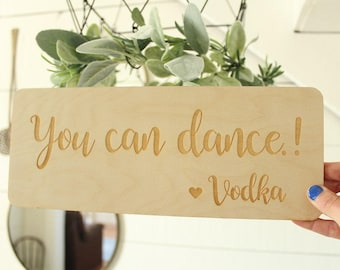 You Can Dance Love Vodka Sign | Funny Alcohol Sign | Wedding Bar Sign | Wedding Sign