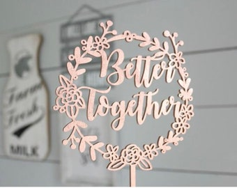 Better Together Cake Topper | Wreath Cake Topper | Circle Cake Topper | Free Shipping