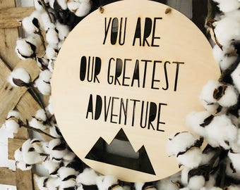 You Are Our Greatest Adventure Sign|  Natural Nursery | Woodland Nursery | Nursery Sign | Free Shipping