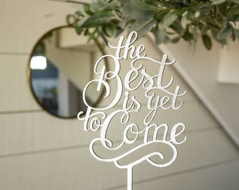 The Best Is Yet To Come Cake Topper | Wedding Cake Topper | Free Shipping