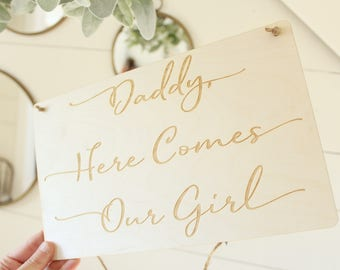 Daddy Here Comes Our Girl Sign | Laser Engraved Wood Sign | Wedding Sign