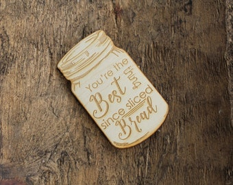 You're The Best Thing Since Sliced Bread Mason Jar Magnet | Southern Sayings Magnet | Farmhouse Style | Wood Magnet