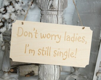 Dont Worry Ladies Im Still Single Sign   Rustic Wedding Sign   Engraved Wedding Sign