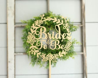Bride To Be Cake Topper | Bridal Shower Cake Topper | Wood Cake Topper | Floral Wreath Cake Topper | Free Shipping