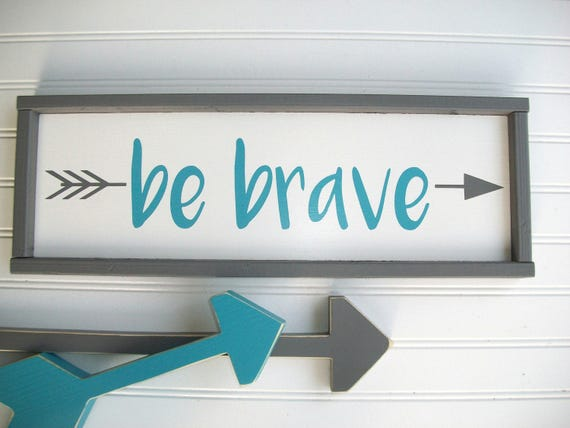 Be Brave Sign .Brave . Woodland Nursery .  Turquoise and Grey Nursery . Tribal Nursery . Modern Nursery . Big Boy Room . Arrow Sign .