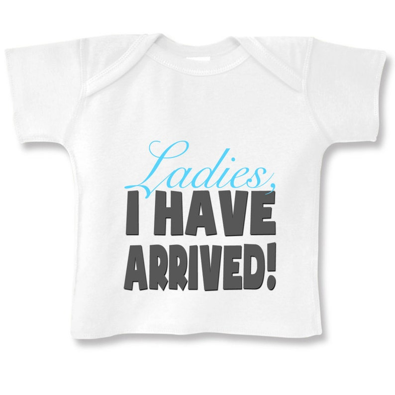 Ladies I have Arrived funny baby bodysuit or infant T-Shirt