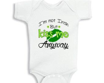 I'm not Irish but Kiss Me Anyway St. Patrick's day baby bodysuit or Kids Shirt
