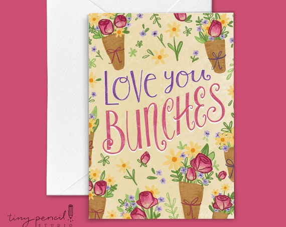 Love You Bunches Greeting Card: Hand-Lettered & Illustrated (Single Greeting Card)