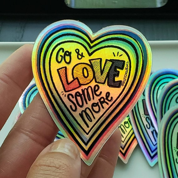 Go and Love Some More Holographic Heart Weatherproof Vinyl Rainbow Sticker