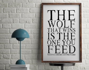 """Native American Proverb Print """"The Wolf That Wins Is The One You Feed"""""""