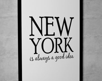 """Wall Art Print """"New York Is Always A Good Idea"""" Unframed Black And White Typographic Poster or Print"""