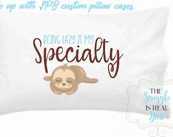 Sloth Being Lazy is My Specialty Pillowcase Personalized for you