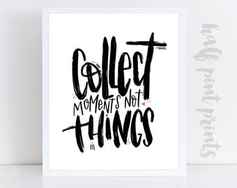 Collect Moments Not Things - Hand Lettered Quote Print, Children's Nursery Art, Gallery Wall Artwork, Hand Lettering Gift, Gift for New Moms