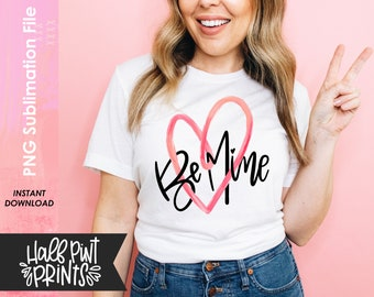 Be Mine, Hand Lettered Valentine's Quote, Love Designs, Hand lettering Designs, Sublimation Design File PNG