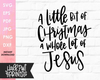 A little bit of Christmas a whole lot of Jesus, SVG, Handettered , Funny Quote, Holiday Cut File, for Cricut, Silhouette, DXF, Sublimation