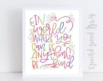 In a World Where You Can Be Anything, Be Kind - Hand Lettered Quote Print, Rainbow Lettering, Encouragement Gift, Instant Download