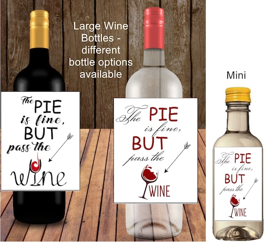 Thanksgiving Wine Bottle Labels, The Pie is fine, but Pass the Wine Bottle Labels, Thanksgiving Mini and Large Wine Bottle Labels.  Set of 4