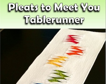 PDF- Pleats to Meet You Tablerunner Pattern