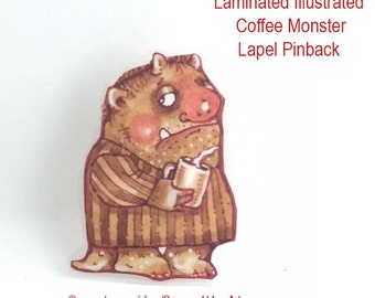 Coffee Monster Brooch Illustrated Laminated PInback-Painted with Coffee