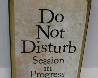 Do Not Disturb- Session in Progress- digital print on wood plaque