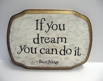 If You Dream you Can Do It-Walt Disney