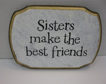 Sisters make the best friends.