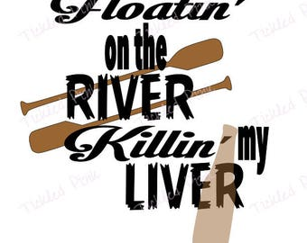 SVG PNG Floatin on the river Killin my Liver -  Instant Download -