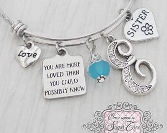 Sister Birthday GiftYou Are More Loved Than You Could Possibly Know Bangle BraceletPersonalized Jewelry Best Friend Forever