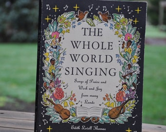 song book, The Whole World Singing -Songs of Praise and Work and Joy from Many Lands, by Edith Lovell Thomas 1950