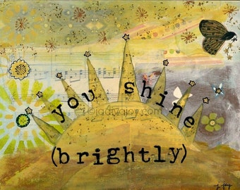 You Shine Brightly Matted Mixed Media Print (8x10 matted to 11x14)