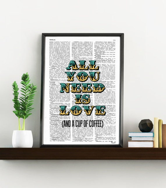 All you need is love (and a cup of coffee), funny MOTIVATIONAL art, Wall Decor, Kitchen Poster print TYQ018