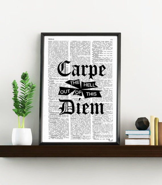 Carpe the hell out of this diem version 02, Gift, UNIQUE Gift, Funny Quote Poster Carpe Diem Print TYQ017