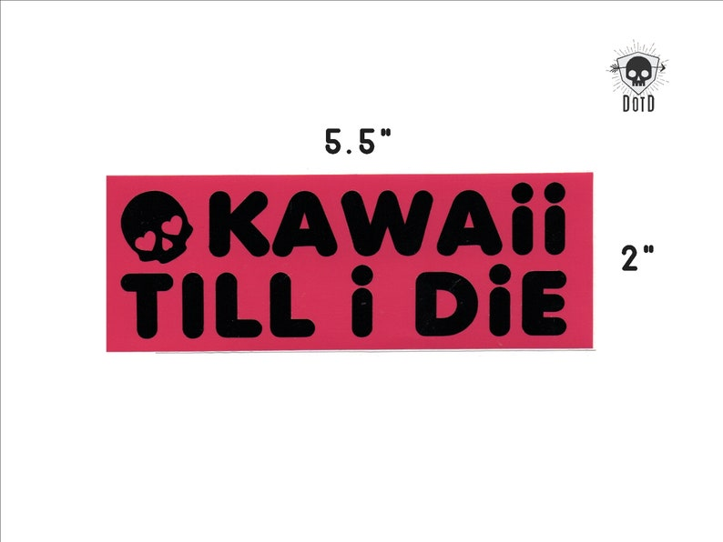 Kawaii Till I Die  sticker opaque decal social fun fandom image 0