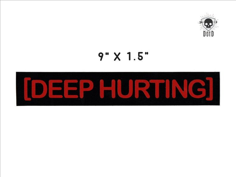 Deep Hurting  sticker opaque decal social fun fandom bumper image 0