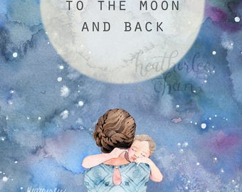 Mother Art- I love you to the moon and back - Watercolor