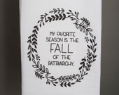 My Favorite Season Is the Fall of the Patriarchy Tea Towel