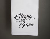 Strong and Brave Tea Towel