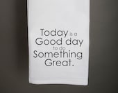 Today is a Good Day to Do Something Great Tea Towel