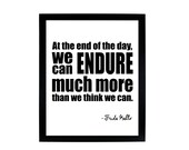 At the end of the day, we can endure much more than we think we can, Frida Kahlo Digital Print