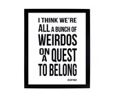 I think we're all a bunch of weirdos on a quest to belong - Aesop Rock Digital Print