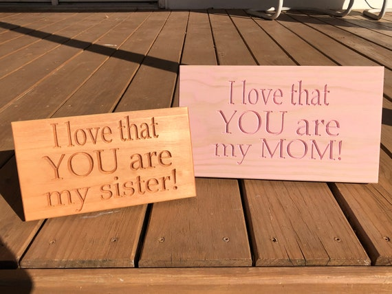 I love that you are my (mom, dad, brother, sister, teacher, friend, etc.) sign