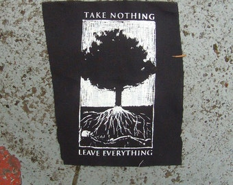 Take nothing leave everything screenprinted patch punk earth first black metal deal with it