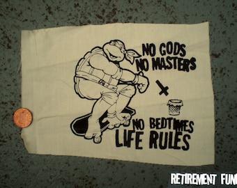 No Gods No Masters No Bedtimes LIFE RULES ninja turtles skateboard patch